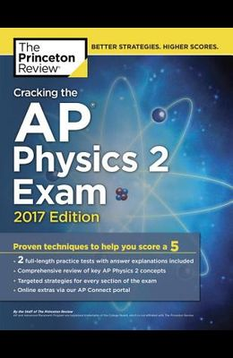 Cracking the AP Physics 2 Exam, 2017 Edition: Proven Techniques to Help You Score a 5
