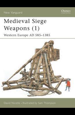 Medieval Siege Weapons (1): Western Europe Ad 585-1385
