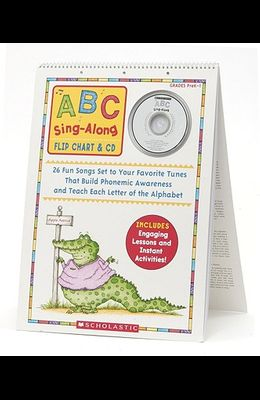 ABC Sing-Along Flip Chart & CD: 26 Fun Songs Set to Your Favorite Tunes That Build Phonemic Awareness & Teach Each Letter of the Alphabet [With CD (Au