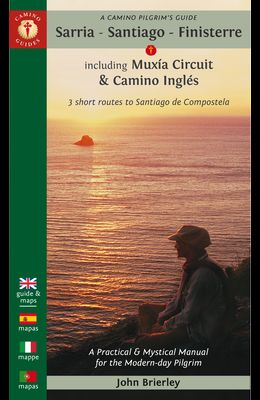 A Camino Pilgrim's Guide Sarria - Santiago - Finisterre: Including Múxia Circuit & Camino Inglés - 3 Short Routes to Santiago de Compostela