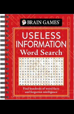 Brain Games - Useless Information Word Search: Find Hundreds of Weird Facts and Forgotten Intelligence