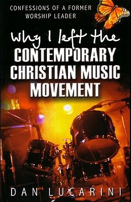 Why I Left the Contemporary Christian Music Movement: Confessions of a Former Worship Leader
