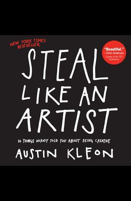 Steal Like an Artist: 10 Things Nobody Told You about Being Creative