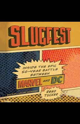 Slugfest Lib/E: Inside the Epic, 50-Year Battle Between Marvel and DC