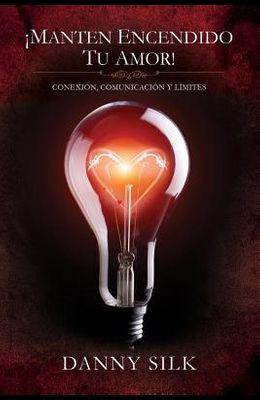 Manten Encendido Tu Amor]: Conexion, Comunicacion Y Limites (Spanish Edition)