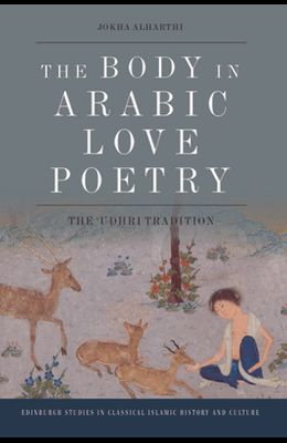 The Body in Arabic Love Poetry: The 'Udhri Tradition