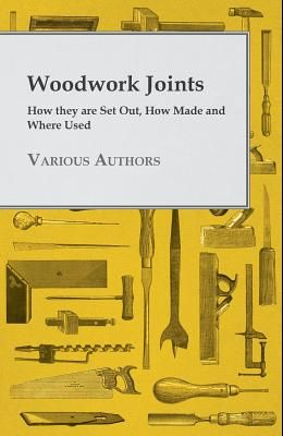 Woodwork Joints - How they are Set Out, How Made and Where Used