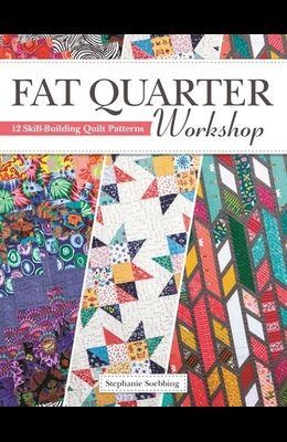 Fat Quarter Workshop: 12 Skill-Building Quilt Patterns