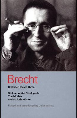 Brecht Collected Plays: 3: Lindbergh's Flight; The Baden-Baden Lesson on Consent; He Said Yes/He Said No; The Decision; The Mother; The Exception