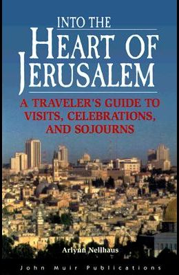DEL-Into the Heart of Jerusalem: A Traveler's Guide to Visits, Celebrations, and Sojourns