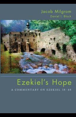 Ezekiel's Hope: A Commentary on Ezekiel 38 48