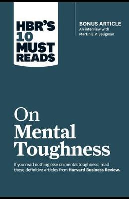 Hbr's 10 Must Reads on Mental Toughness (with Bonus Interview Post-Traumatic Growth and Building Resilience with Martin Seligman) (Hbr's 10 Must Reads