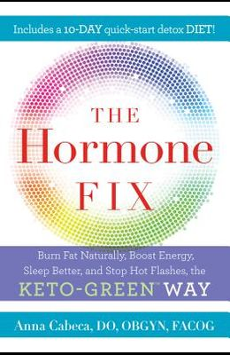 The Hormone Fix: Naturally Burn Fat, Boost Energy, Sleep Better, and Stop Hot Flashes, the Keto-Green Way