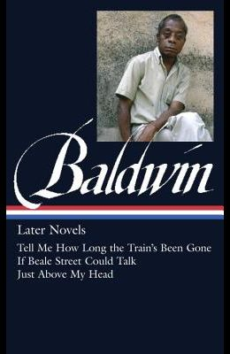 James Baldwin: Later Novels (Loa #272): Tell Me How Long the Train's Been Gone / If Beale Street Could Talk / Just Above My Head