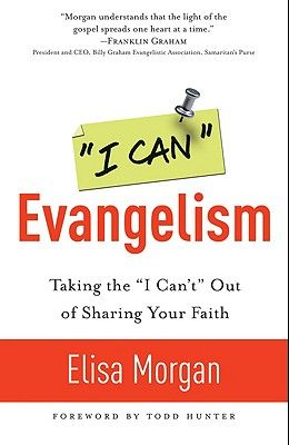 I Can Evangelism: Taking the I Can't Out of Sharing Your Faith