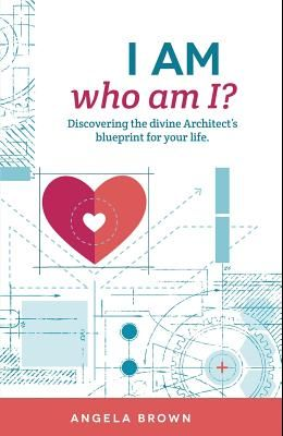 I Am, Who Am I?: Discovering the Divine Architect's Blueprint for Your Life.