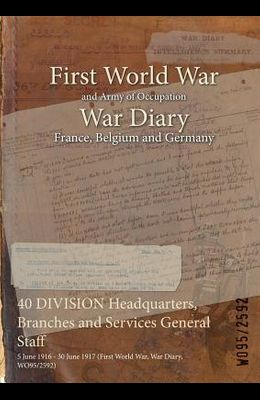 40 DIVISION Headquarters, Branches and Services General Staff: 5 June 1916 - 30 June 1917 (First World War, War Diary, WO95/2592)