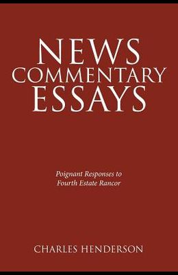 News Commentary Essays - Poignant Responses to Fourth Estate Rancor.