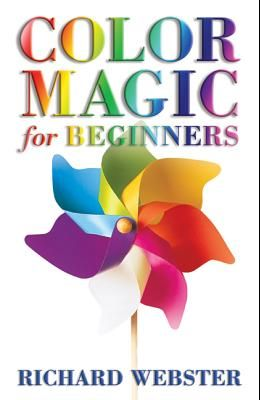Color Magic for Beginners: Simple Tecniques to Brighten & Empower Your Life
