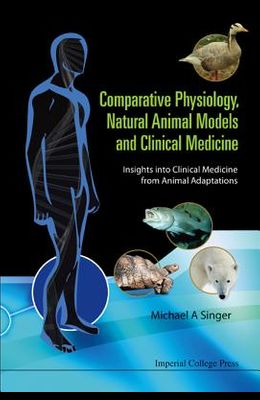 Comparative Physiology, Natural Animal Models and Clinical Medicine: Insights Into Clinical Medicine from Animal Adaptations