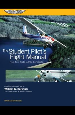 The Student Pilot's Flight Manual: From First Flight to Pilot Certificate
