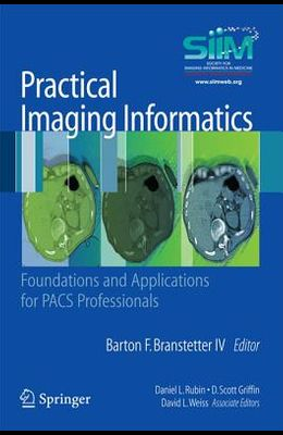 Practical Imaging Informatics: Foundations and Applications for PACS Professionals