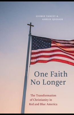 One Faith No Longer: The Transformation of Christianity in Red and Blue America