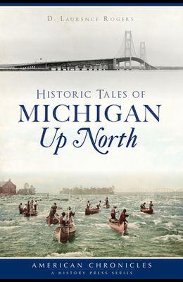 Historic Tales of Michigan Up North