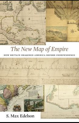 New Map of Empire: How Britain Imagined America Before Independence