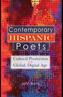 Contemporary Hispanic Poets: Cultural Production in the Global, Digital Age