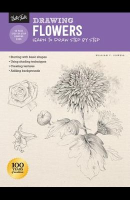 Drawing: Flowers with William F. Powell: Learn to Draw Step by Step