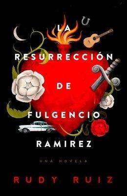 La Resurrección de Fulgencio Ramirez: Una Novela