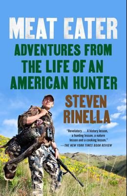Meat Eater: Adventures from the Life of an American Hunter