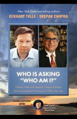 Who Is Asking #who Am I?#: Eckhart Tolle and Deepak Chopra Explore the Transcendent Dimension of Who You Are