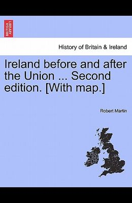 Ireland Before and After the Union ... Second Edition. [With Map.]