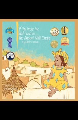 If You Were Me and Lived in...the Ancient Mali Empire: An Introduction to Civilizations Throughout Time
