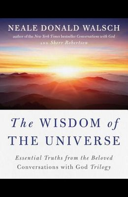 The Wisdom of the Universe: Essential Truths from the Beloved Conversations with God Trilogy