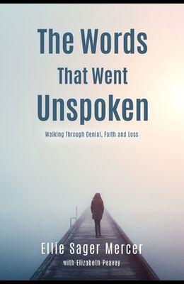 The Words That Went Unspoken: Walking Through Denial, Faith and Loss