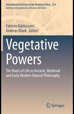 Vegetative Powers: The Roots of Life in Ancient, Medieval and Early Modern Natural Philosophy