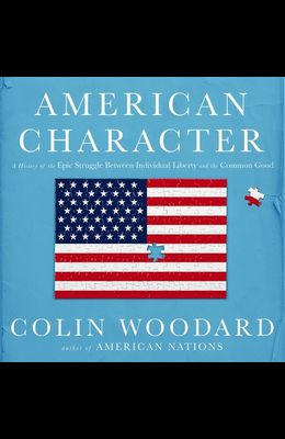 American Character Lib/E: A History of the Epic Struggle Between Individual Liberty and the Common Good