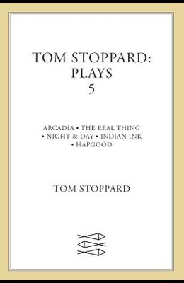 Tom Stoppard: Plays 5 : Arcadia, The Real Thing, Night & Day, Indian Ink, Hapgood
