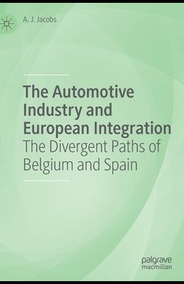 The Automotive Industry and European Integration: The Divergent Paths of Belgium and Spain