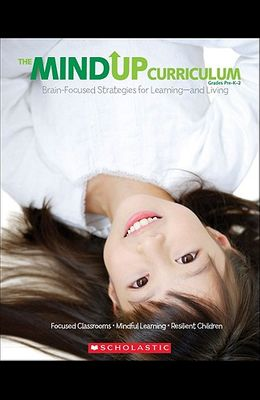 The Mindup Curriculum: Grades Prek-2: Brain-Focused Strategies for Learning--And Living