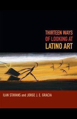 Thirteen Ways of Looking at Latino Art
