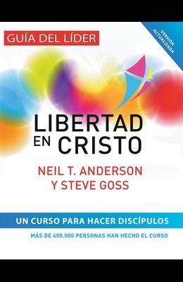 Libertad en Cristo: Curso Para Hacer Discípulos - Guía del Líder