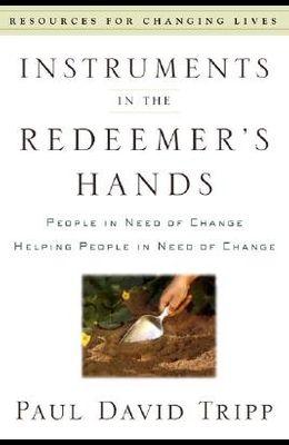 Instruments in the Redeemer's Hands: People in Need of Change Helping People in Need of Change