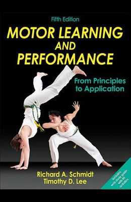 Motor Learning and Performance with Access Code: From Principles to Application [With Access Code]