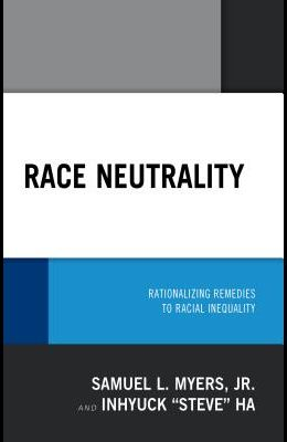 Race Neutrality: Rationalizing Remedies to Racial Inequality