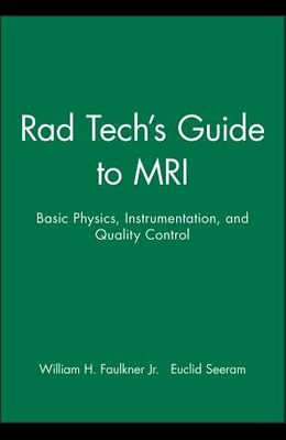 Rad Tech's Guide to MRI: Basic Physics, Instrumentation, and Quality Control