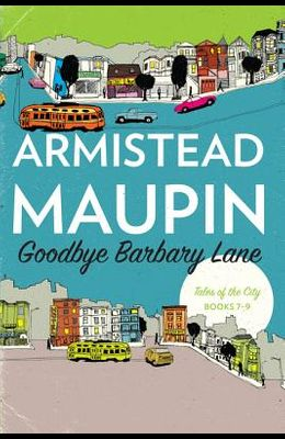 Goodbye Barbary Lane: Tales of the City Books 7-9